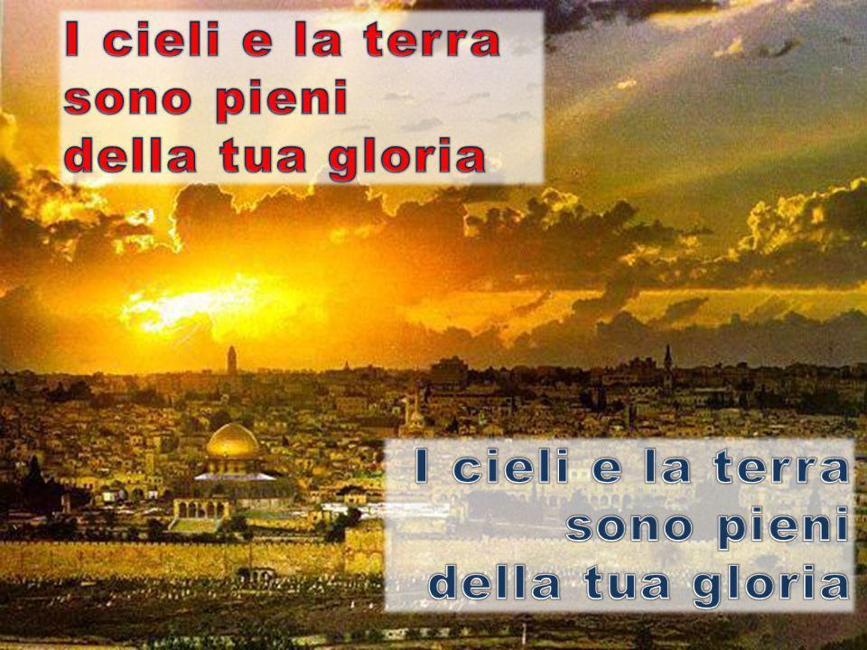 I cieli e la terra sono pieni della tua gloria I cieli e la terra sono pieni della tua gloria