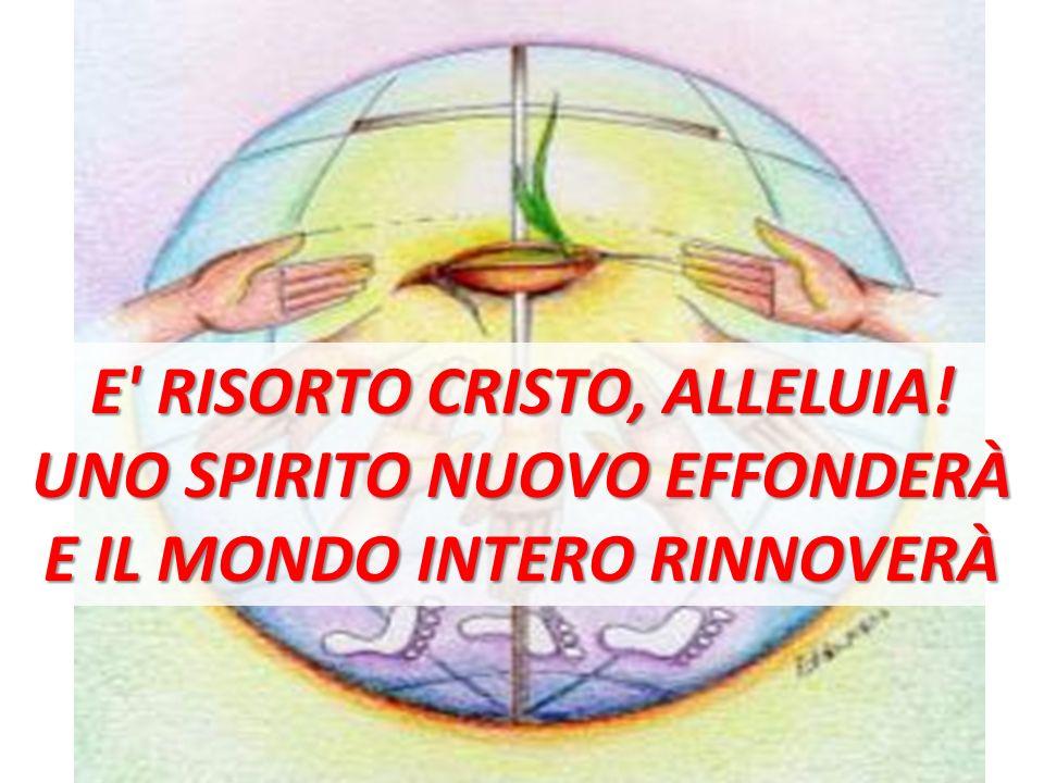 E RISORTO CRISTO, ALLELUIA! UNO SPIRITO NUOVO EFFONDERÀ