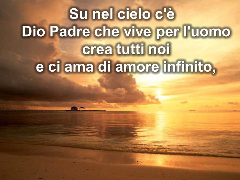 Dio Padre che vive per l uomo e ci ama di amore infinito,