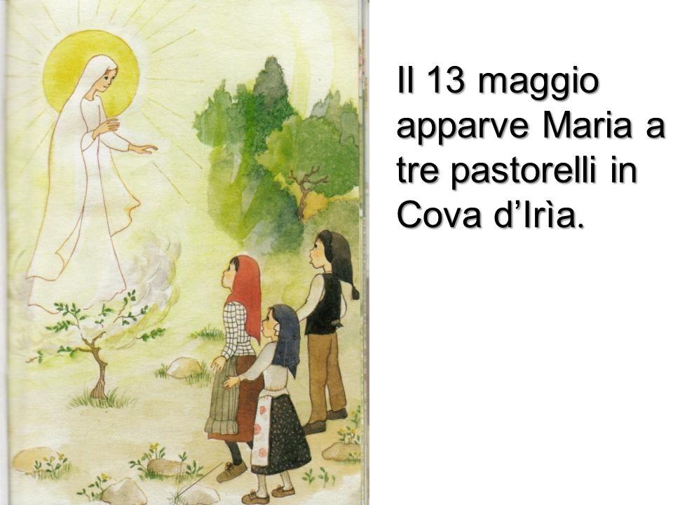 Il 13 maggio apparve Maria a tre pastorelli in Cova d'Irìa.
