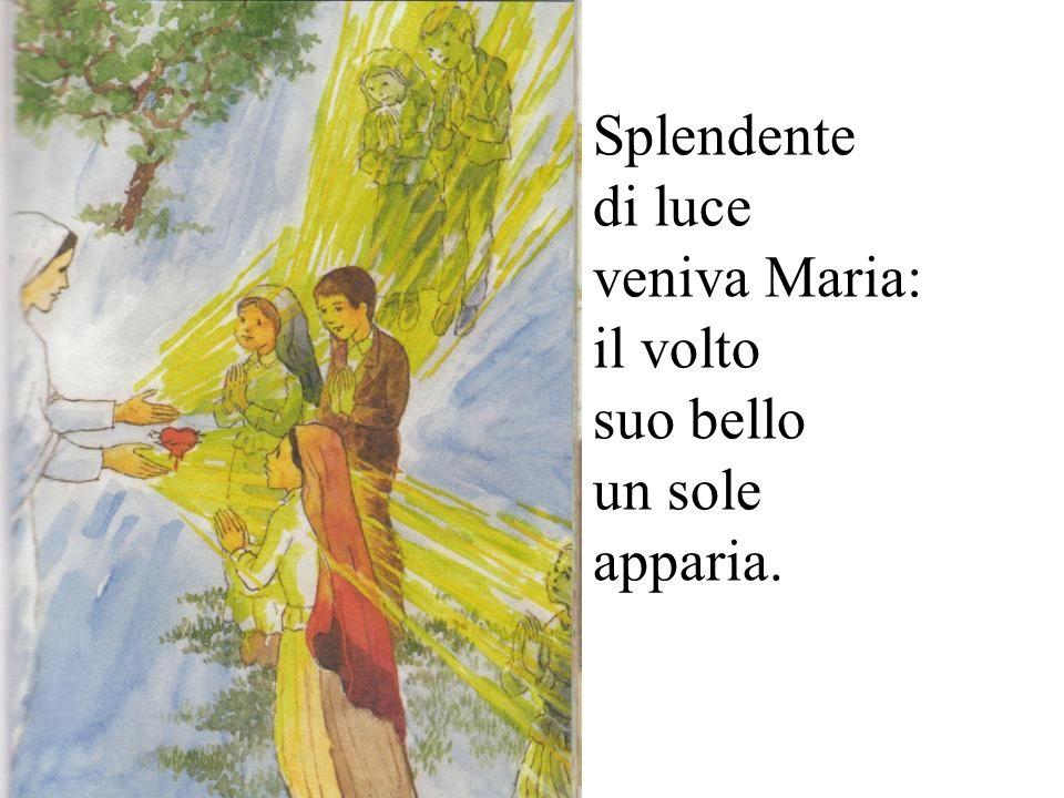 Splendente di luce veniva Maria: il volto suo bello un sole apparia.