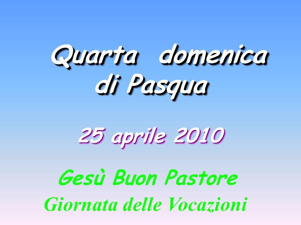 Quarta domenica di Pasqua 25 aprile 2010 Gesù Buon Pastore
