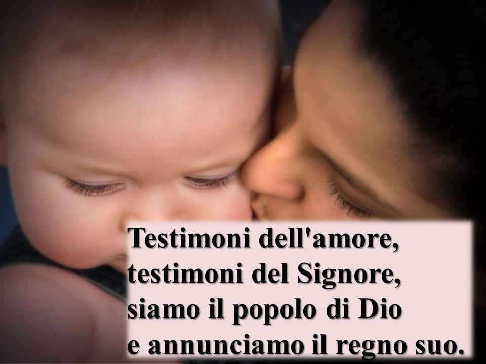 Testimoni dell amore, testimoni del Signore, siamo il popolo di Dio e annunciamo il regno suo.