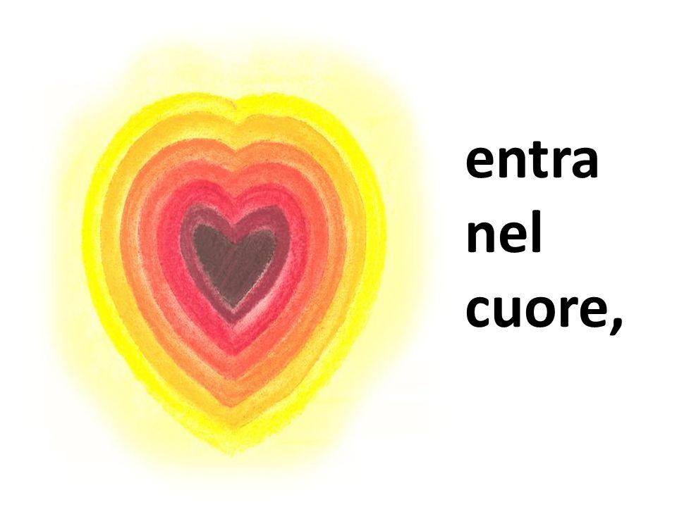 entra nel cuore,