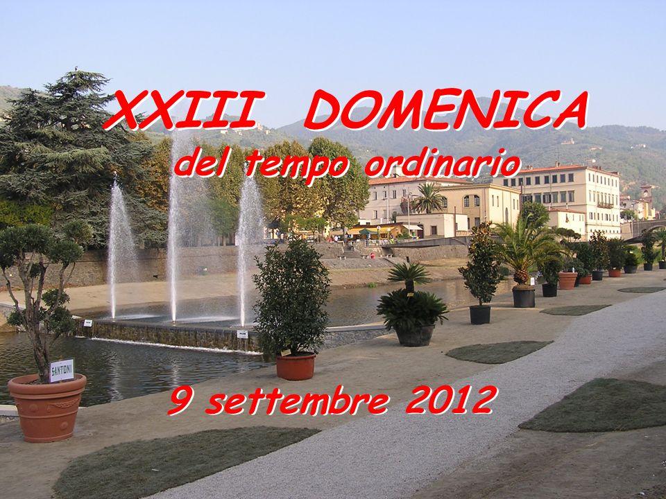 XXIII DOMENICA del tempo ordinario 9 settembre 2012