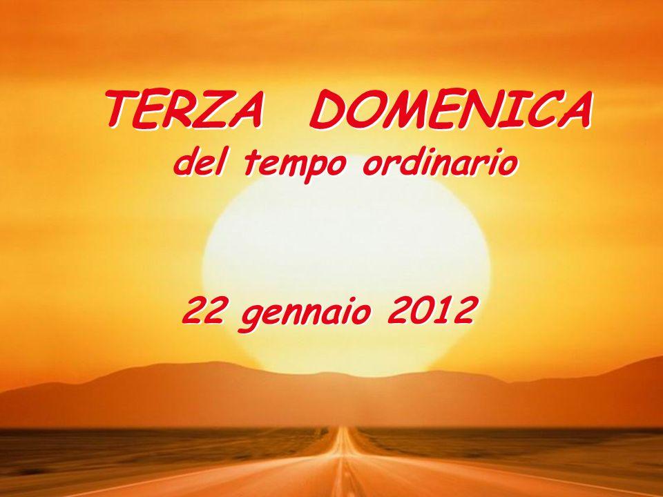 TERZA DOMENICA del tempo ordinario 22 gennaio 2012