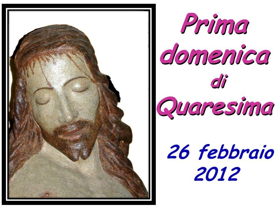 Prima domenica di Quaresima 26 febbraio 2012