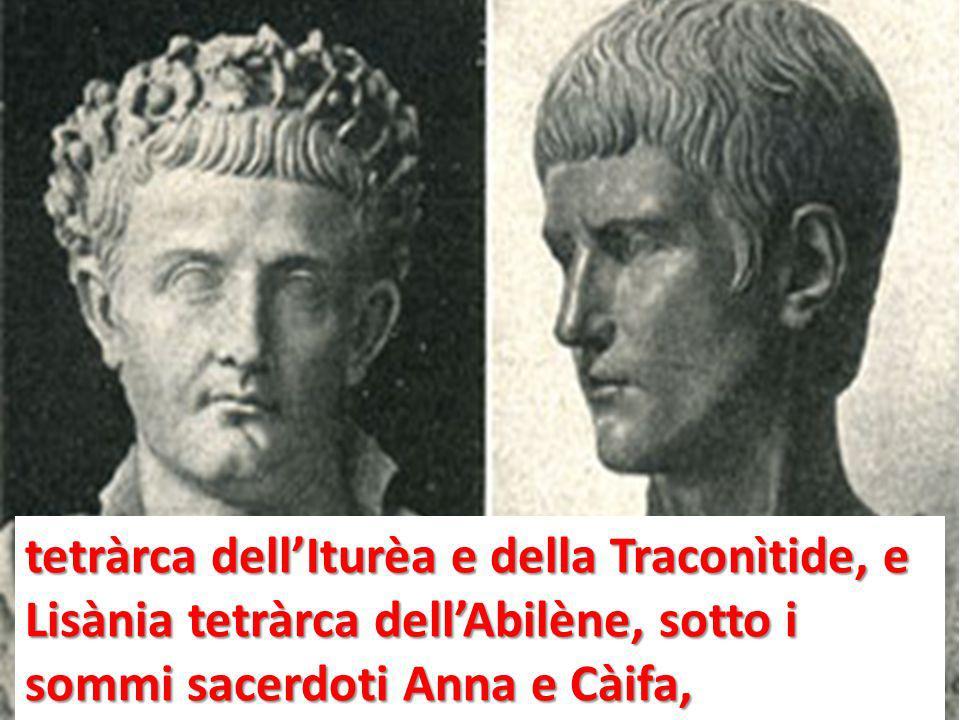 tetràrca dell'Iturèa e della Traconìtide, e Lisània tetràrca dell'Abilène, sotto i sommi sacerdoti Anna e Càifa,