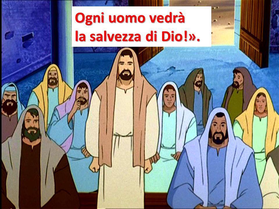 Ogni uomo vedrà la salvezza di Dio!».