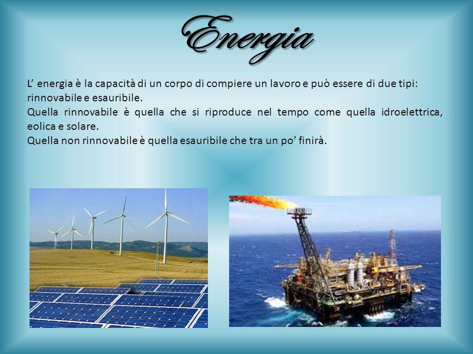 Energia L' energia è la capacità di un corpo di compiere un lavoro e può essere di due tipi: rinnovabile e esauribile.