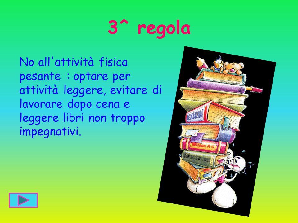 3^ regola No all attività fisica pesante : optare per attività leggere, evitare di lavorare dopo cena e leggere libri non troppo impegnativi.