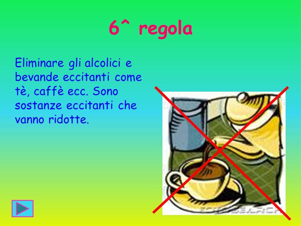 6^ regola Eliminare gli alcolici e bevande eccitanti come tè, caffè ecc.