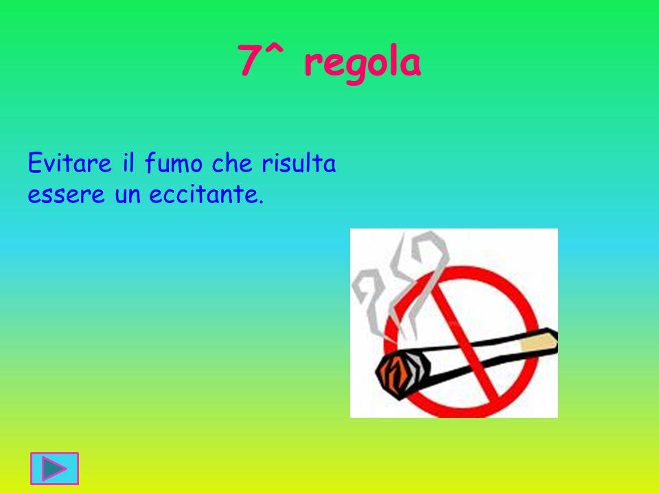 7^ regola Evitare il fumo che risulta essere un eccitante.