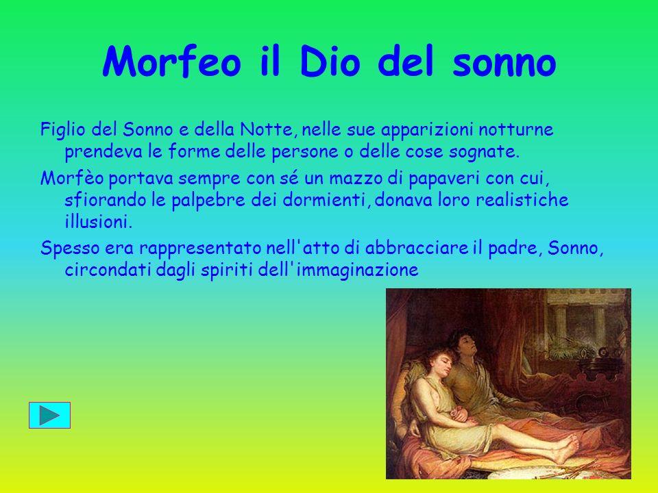 Morfeo il Dio del sonno Figlio del Sonno e della Notte, nelle sue apparizioni notturne prendeva le forme delle persone o delle cose sognate.