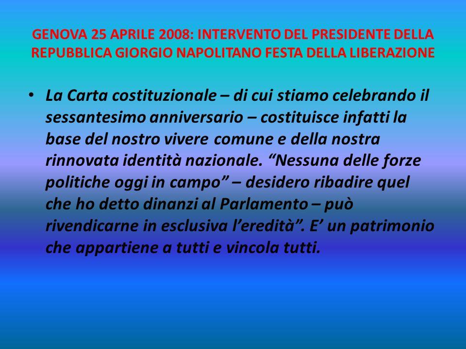 GENOVA 25 APRILE 2008: INTERVENTO DEL PRESIDENTE DELLA REPUBBLICA GIORGIO NAPOLITANO FESTA DELLA LIBERAZIONE