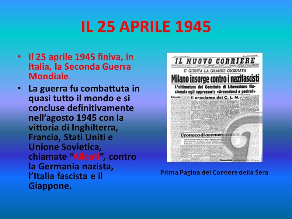IL 25 APRILE 1945 Il 25 aprile 1945 finiva, in Italia, la Seconda Guerra Mondiale.