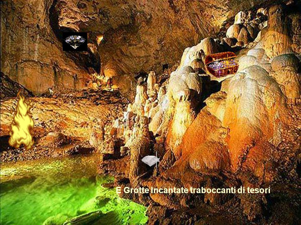 E Grotte Incantate traboccanti di tesori