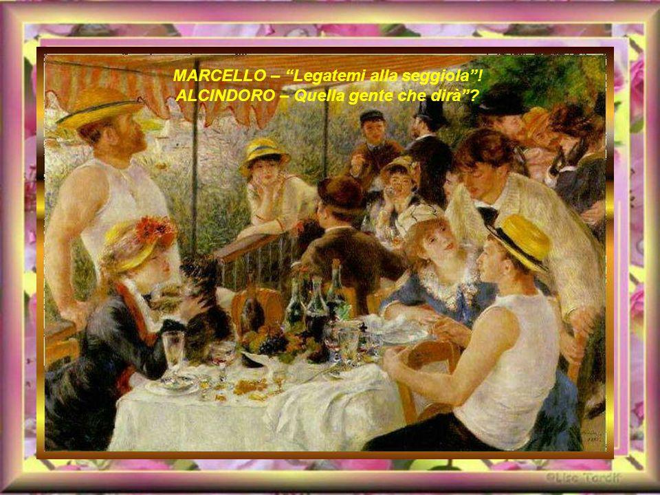 MARCELLO – Legatemi alla seggiola ! ALCINDORO – Quella gente che dirà