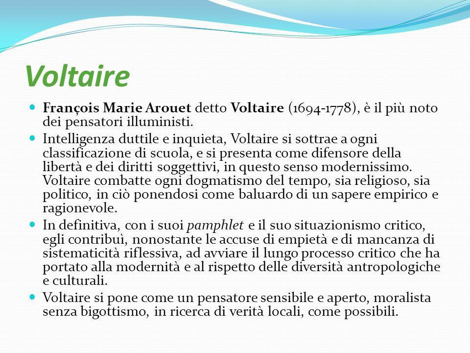 Voltaire François Marie Arouet detto Voltaire (1694-1778), è il più noto dei pensatori illuministi.