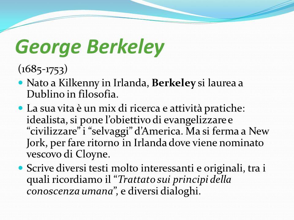 George Berkeley (1685-1753) Nato a Kilkenny in Irlanda, Berkeley si laurea a Dublino in filosofia.
