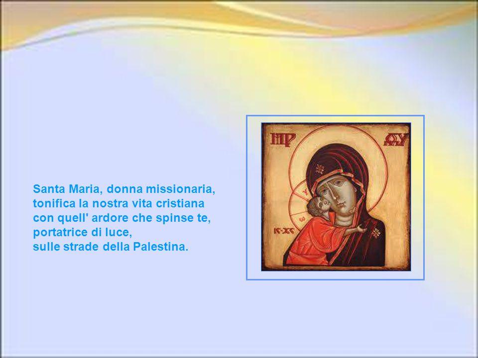 Santa Maria, donna missionaria, tonifica la nostra vita cristiana