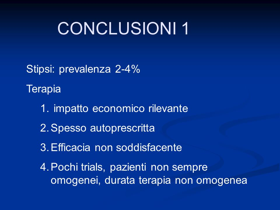 CONCLUSIONI 1 Stipsi: prevalenza 2-4% Terapia