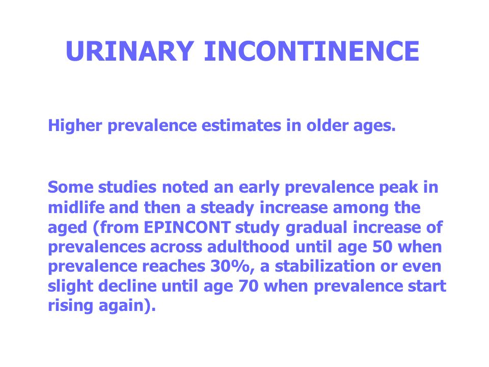 URINARY INCONTINENCE Higher prevalence estimates in older ages.