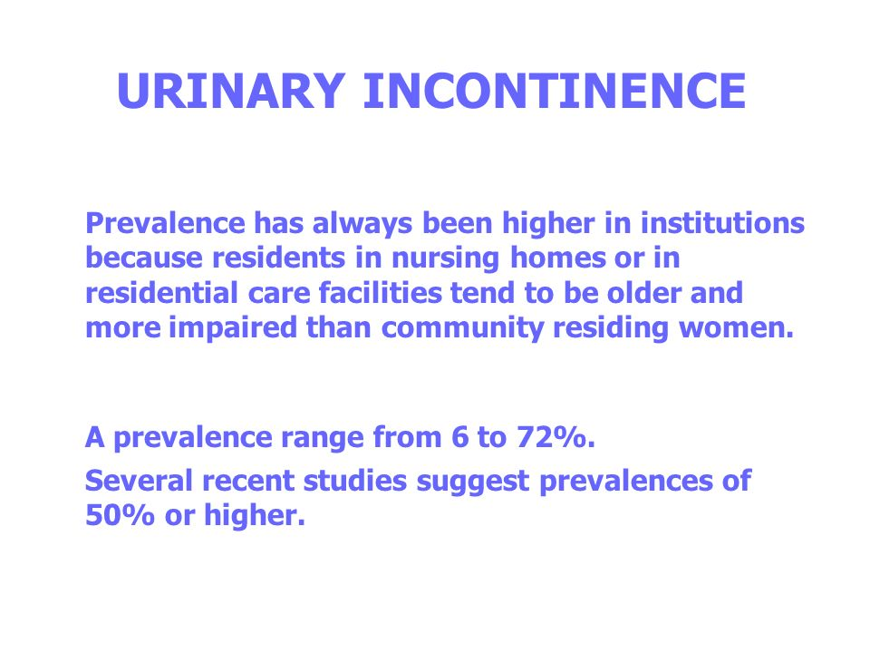 URINARY INCONTINENCE A prevalence range from 6 to 72%.