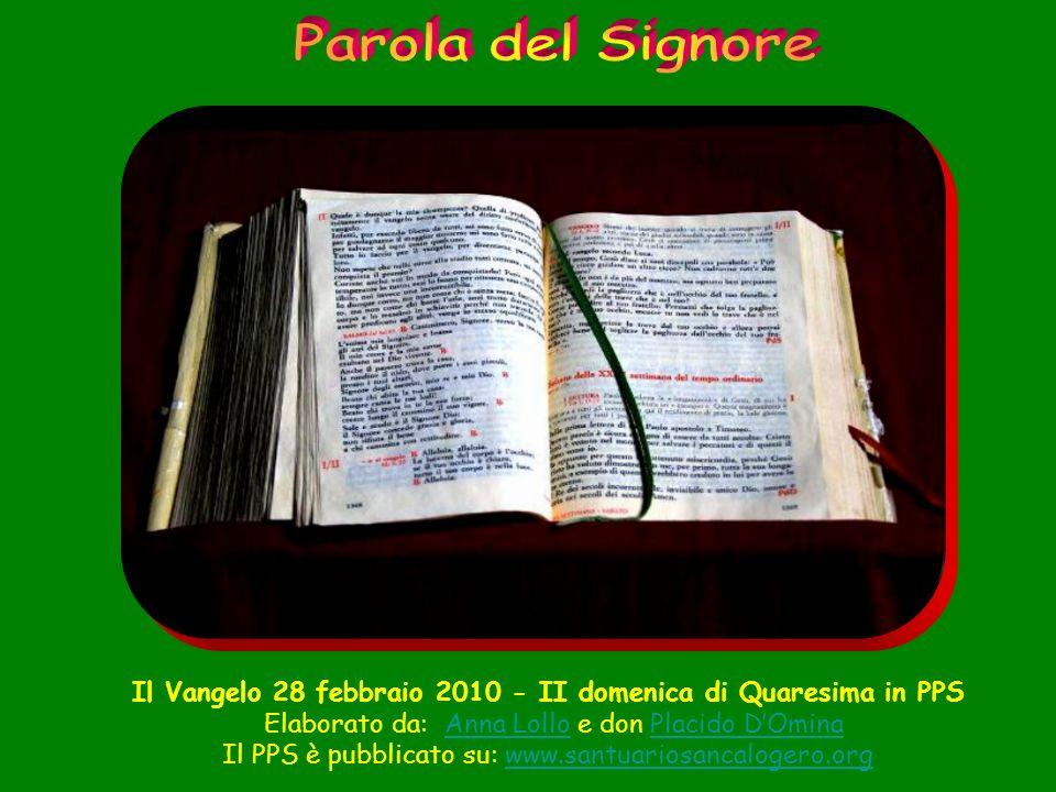 Il Vangelo 28 febbraio 2010 - II domenica di Quaresima in PPS