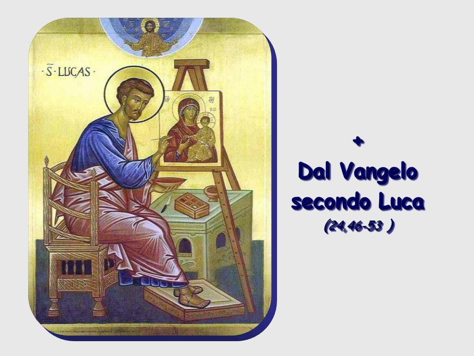 Dal Vangelo secondo Luca (24,46-53 )