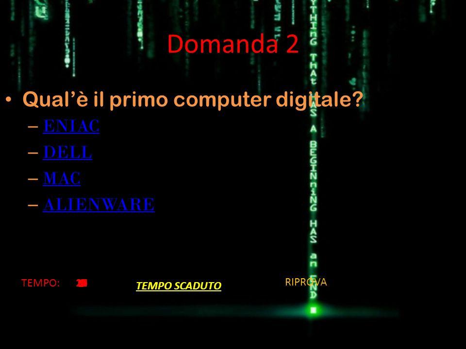 Domanda 2 Qual'è il primo computer digitale ENIAC DELL MAC ALIENWARE