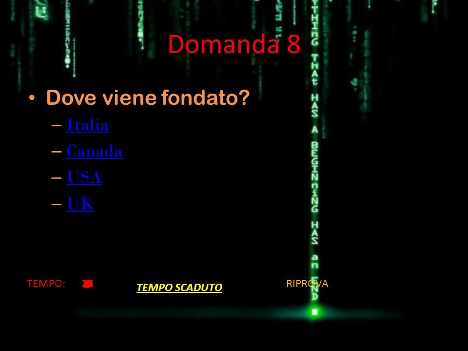 Domanda 8 Dove viene fondato Italia Canada USA UK TEMPO: 13 14 10 15
