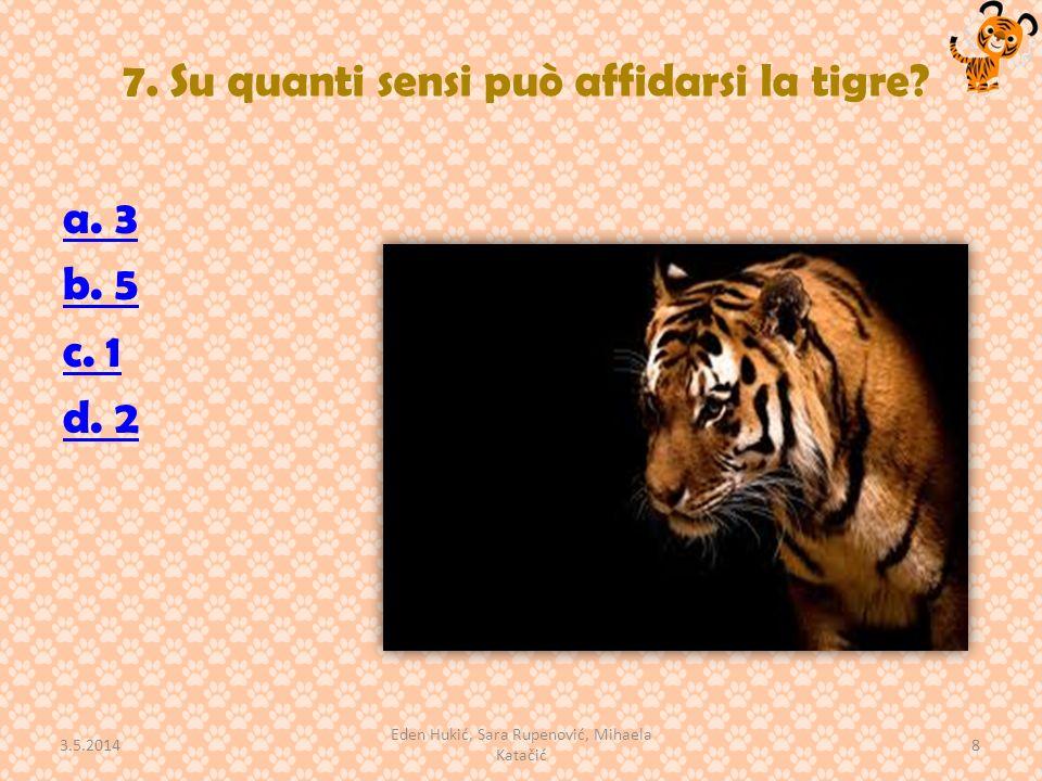 7. Su quanti sensi può affidarsi la tigre