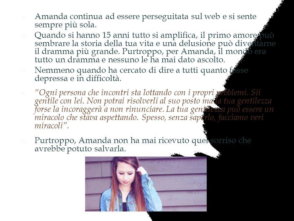 Amanda continua ad essere perseguitata sul web e si sente sempre più sola.