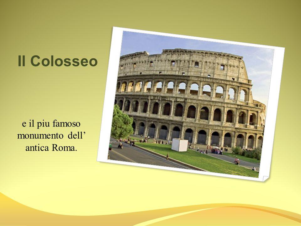 e il piu famoso monumento dell' antica Roma.