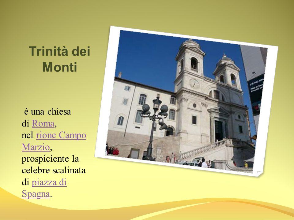 Trinità dei Monti è una chiesa di Roma, nel rione Campo Marzio, prospiciente la celebre scalinata di piazza di Spagna.