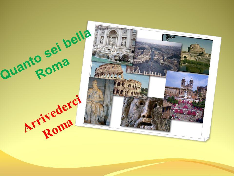 Quanto sei bella Roma Arrivederci Roma