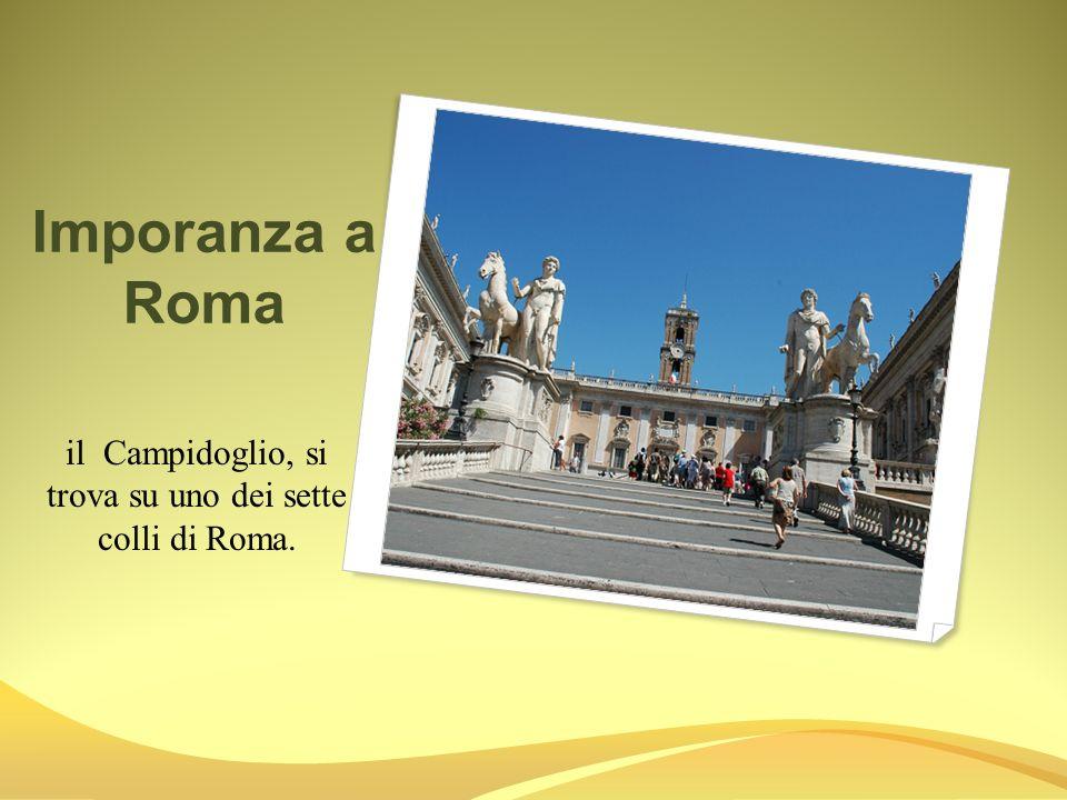 il Campidoglio, si trova su uno dei sette colli di Roma.