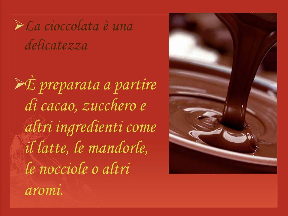 La cioccolata è una delicatezza
