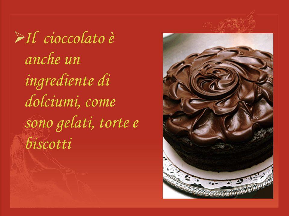 Il cioccolato è anche un ingrediente di dolciumi, come sono gelati, torte e biscotti