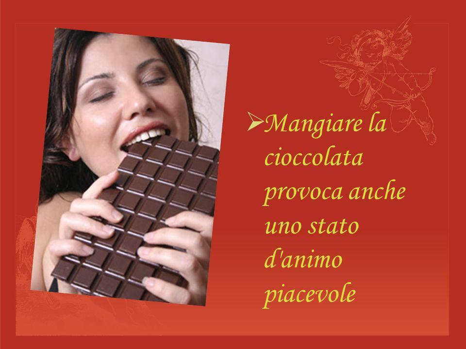 Mangiare la cioccolata provoca anche uno stato d animo piacevole