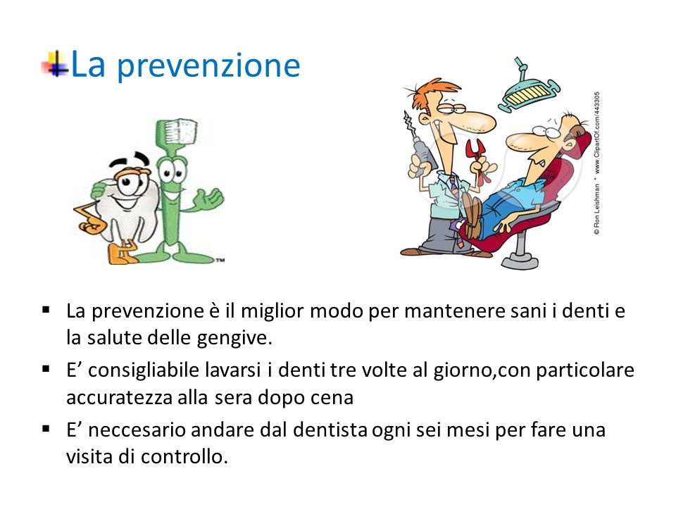 La prevenzione La prevenzione è il miglior modo per mantenere sani i denti e la salute delle gengive.