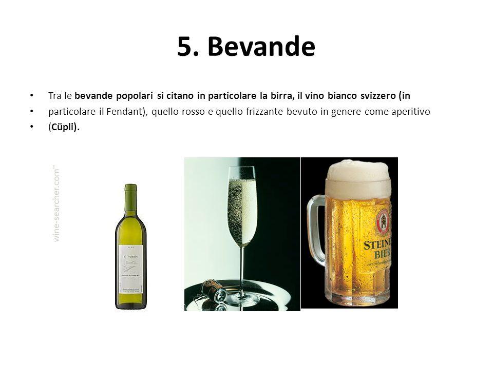 5. Bevande Tra le bevande popolari si citano in particolare la birra, il vino bianco svizzero (in.