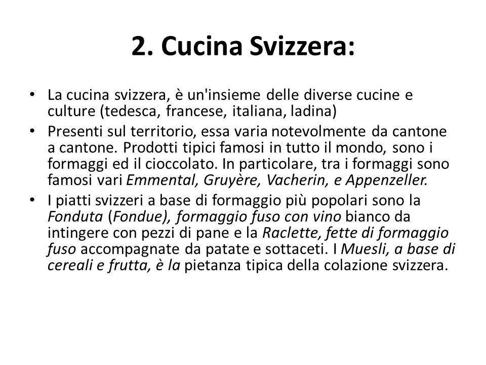 2. Cucina Svizzera: La cucina svizzera, è un insieme delle diverse cucine e culture (tedesca, francese, italiana, ladina)