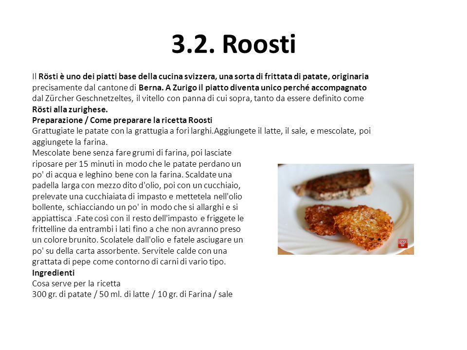3.2. Roosti Il Rösti è uno dei piatti base della cucina svizzera, una sorta di frittata di patate, originaria.