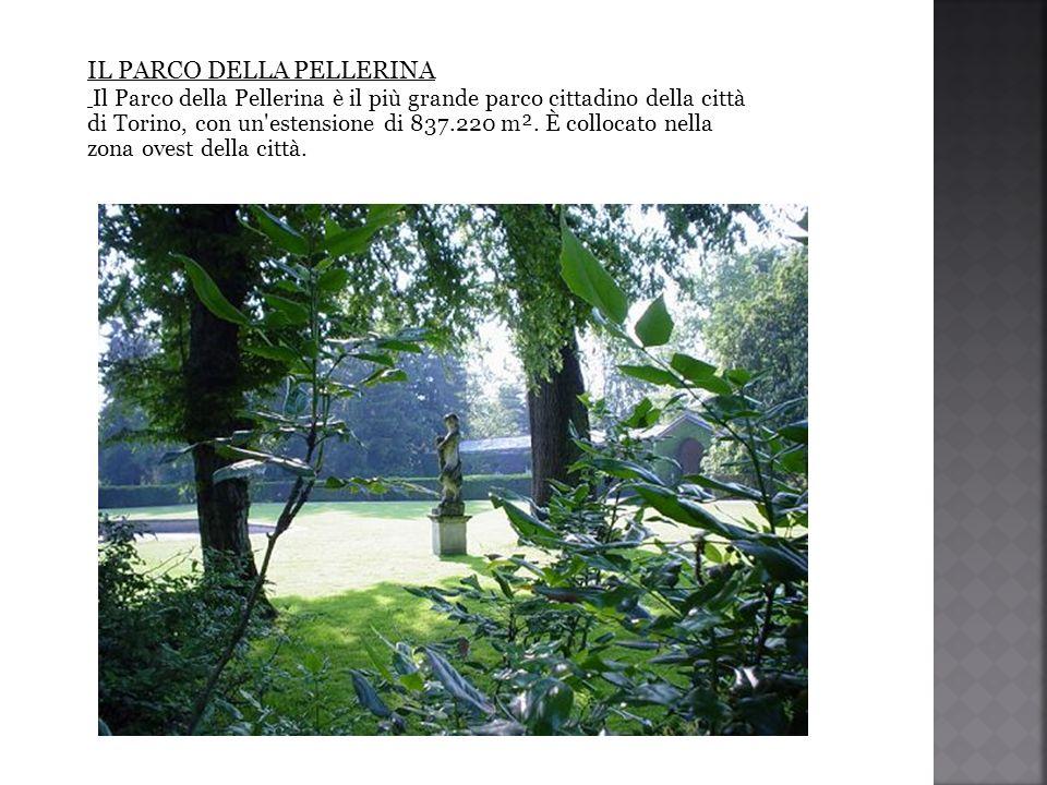 IL PARCO DELLA PELLERINA Il Parco della Pellerina è il più grande parco cittadino della città di Torino, con un estensione di 837.220 m².