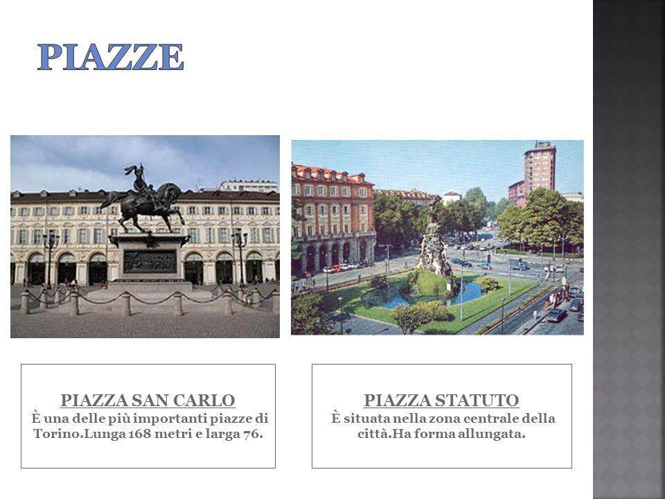 PIAZZE PIAZZA SAN CARLO È una delle più importanti piazze di Torino.Lunga 168 metri e larga 76.
