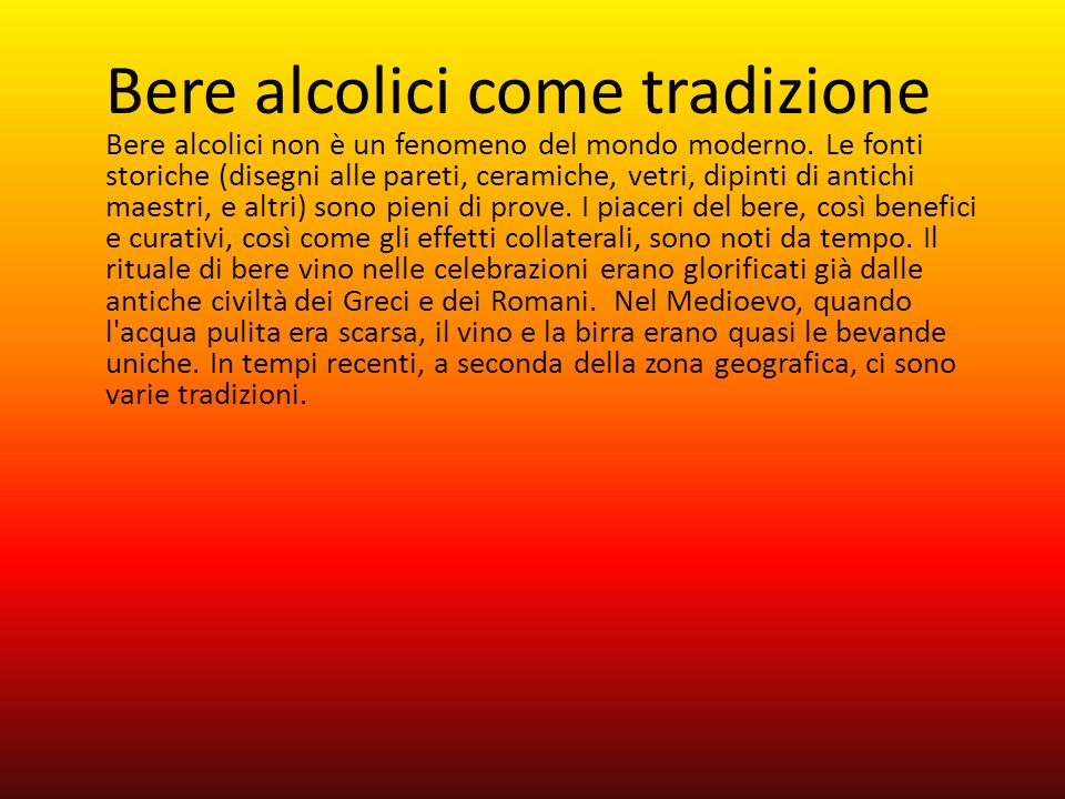 Bere alcolici come tradizione Bere alcolici non è un fenomeno del mondo moderno.