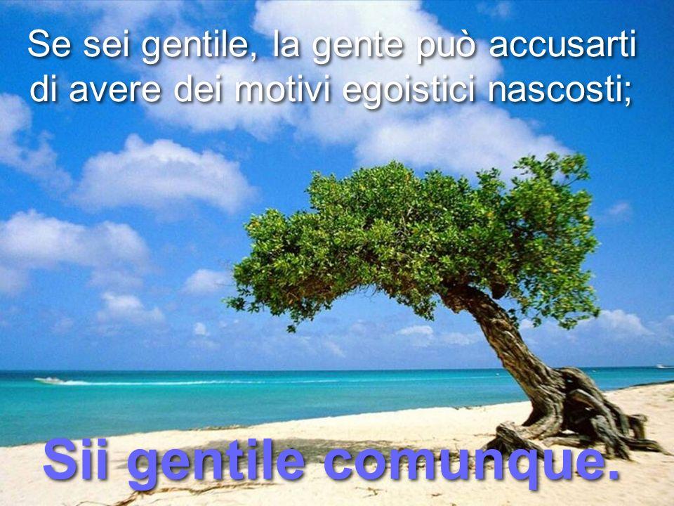 Se sei gentile, la gente può accusarti di avere dei motivi egoistici nascosti;