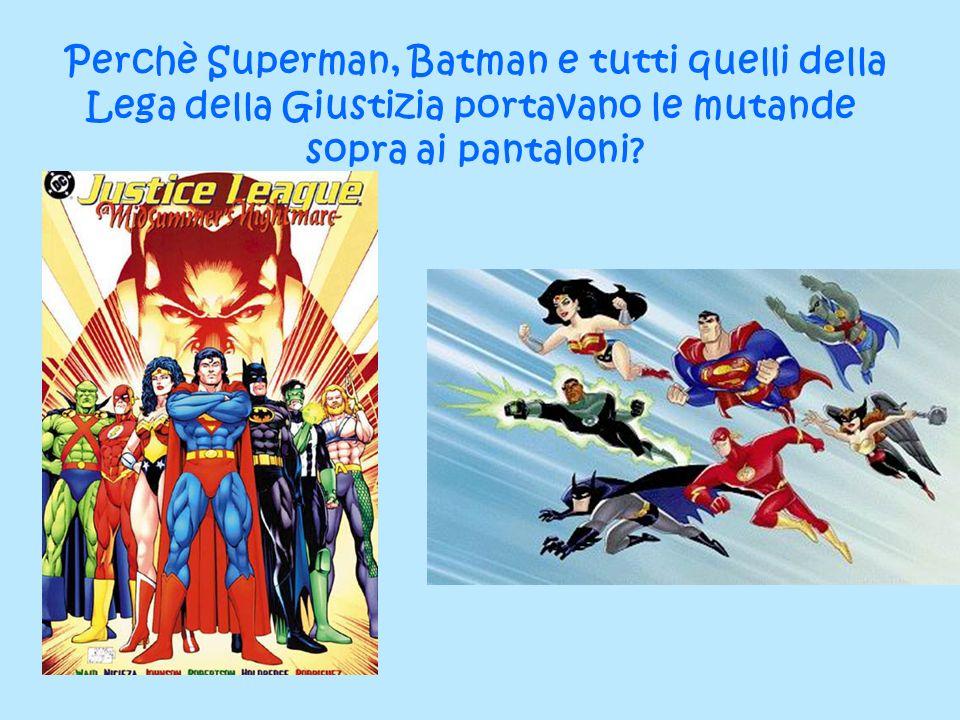 Perchè Superman, Batman e tutti quelli della
